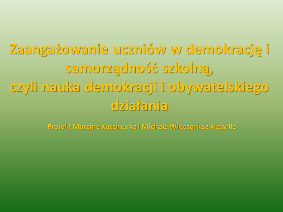 Zaangażowanie uczniów w demokrację i samorządność szkolną, czyli nauka demokracji i obywatelskiego działania Projekt Marcina Kaczmarka i Michała Wieczorka z klasy IIa