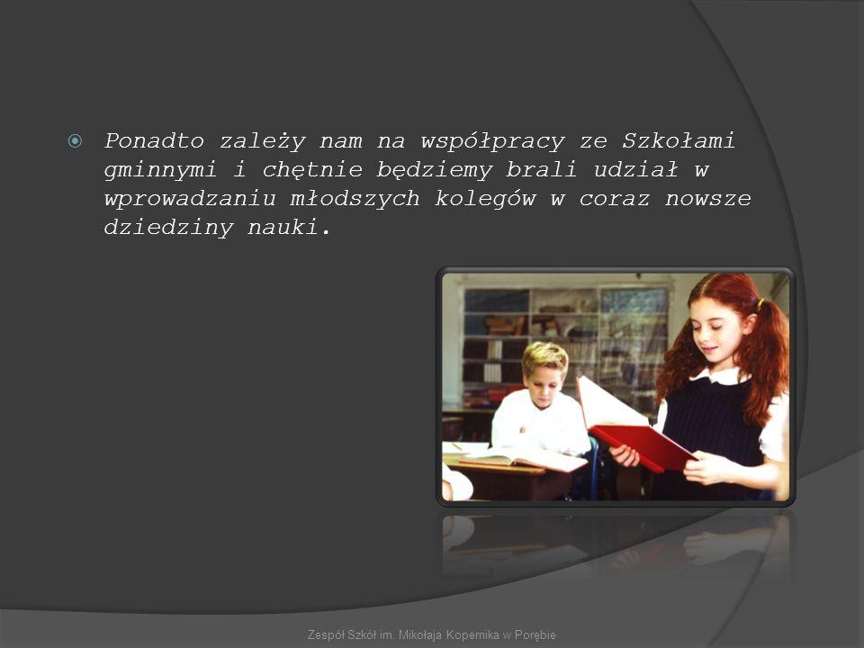  Ponadto zależy nam na współpracy ze Szkołami gminnymi i chętnie będziemy brali udział w wprowadzaniu młodszych kolegów w coraz nowsze dziedziny nauki.