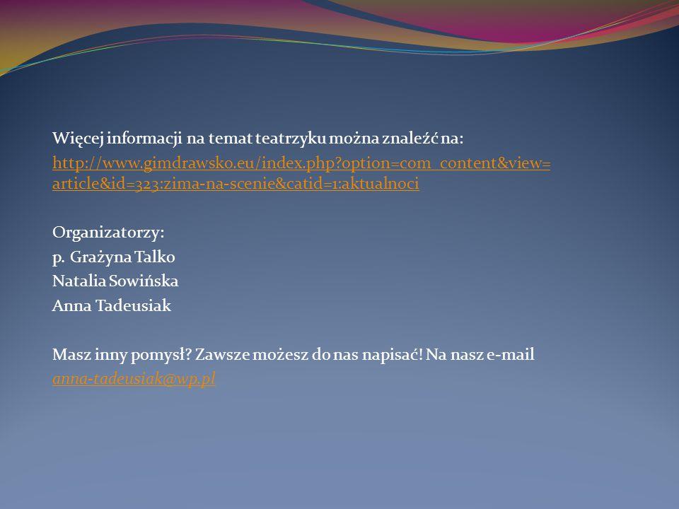 Więcej informacji na temat teatrzyku można znaleźć na: http://www.gimdrawsko.eu/index.php?option=com_content&view= article&id=323:zima-na-scenie&catid