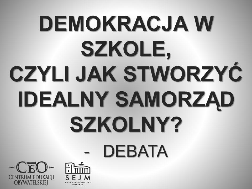 DEMOKRACJA W SZKOLE, CZYLI JAK STWORZYĆ IDEALNY SAMORZĄD SZKOLNY? -DEBATA KATOWICE, 04.04.2012 r