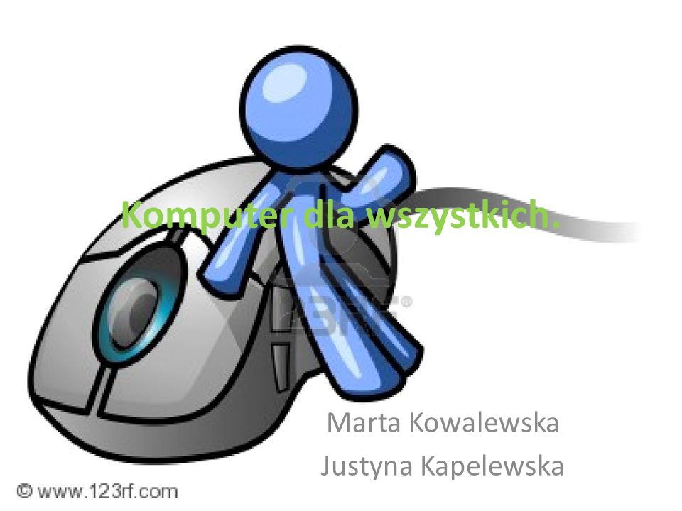 Komputer dla wszystkich. Marta Kowalewska Justyna Kapelewska