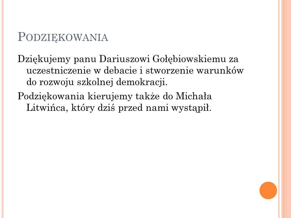 P ODZIĘKOWANIA Dziękujemy panu Dariuszowi Gołębiowskiemu za uczestniczenie w debacie i stworzenie warunków do rozwoju szkolnej demokracji.
