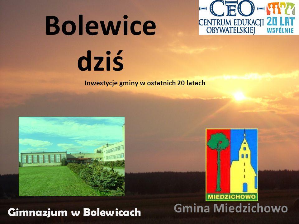 Bolewice dziś Gmina Miedzichowo Gimnazjum w Bolewicach Inwestycje gminy w ostatnich 20 latach