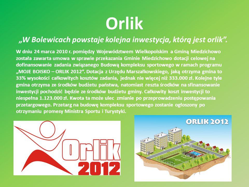 """Orlik """"W Bolewicach powstaje kolejna inwestycja, którą jest orlik"""". W dniu 24 marca 2010 r. pomiędzy Województwem Wielkopolskim a Gminą Miedzichowo zo"""