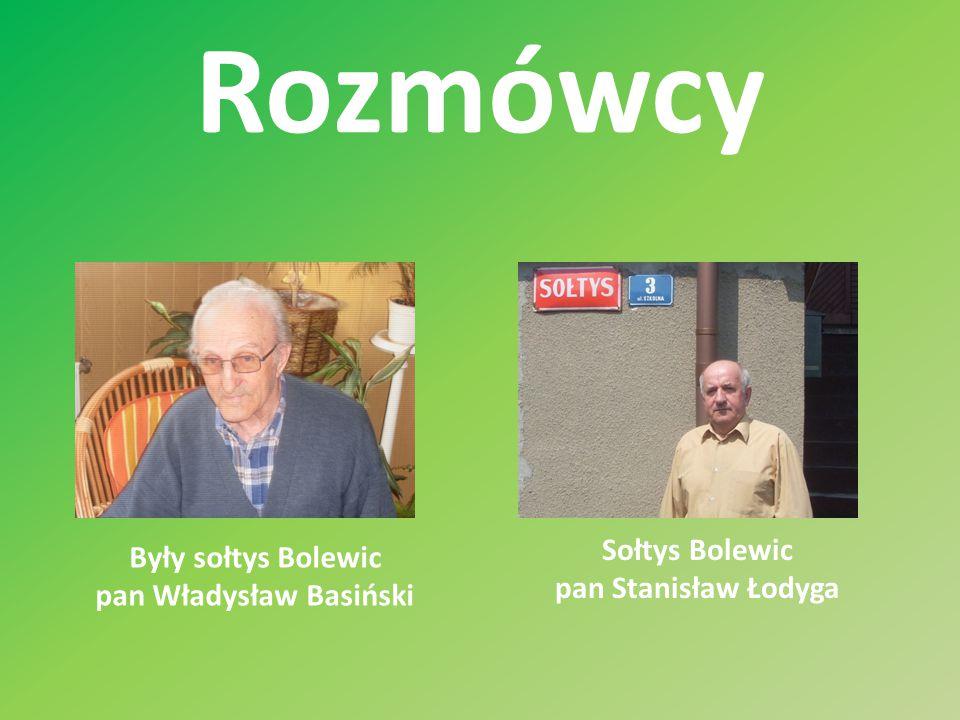 Rozmówcy Były sołtys Bolewic pan Władysław Basiński Sołtys Bolewic pan Stanisław Łodyga
