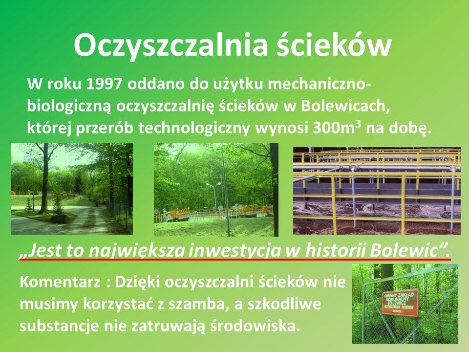 Oczyszczalnia ścieków W roku 1997 oddano do użytku mechaniczno- biologiczną oczyszczalnię ścieków w Bolewicach, której przerób technologiczny wynosi 300m 3 na dobę.