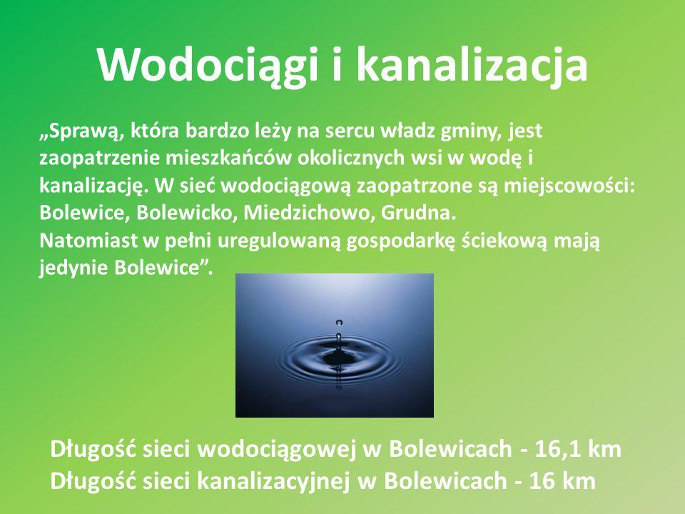 """Wodociągi i kanalizacja Długość sieci wodociągowej w Bolewicach - 16,1 km Długość sieci kanalizacyjnej w Bolewicach - 16 km """"Sprawą, która bardzo leży"""