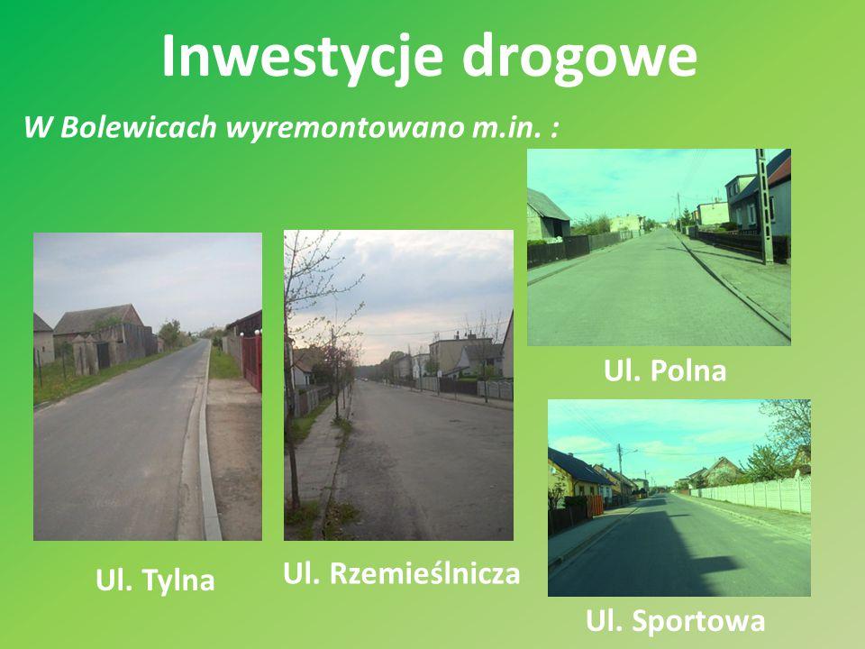 Inwestycje drogowe W Bolewicach wyremontowano m.in. : Ul. Tylna Ul. Rzemieślnicza Ul. Polna Ul. Sportowa