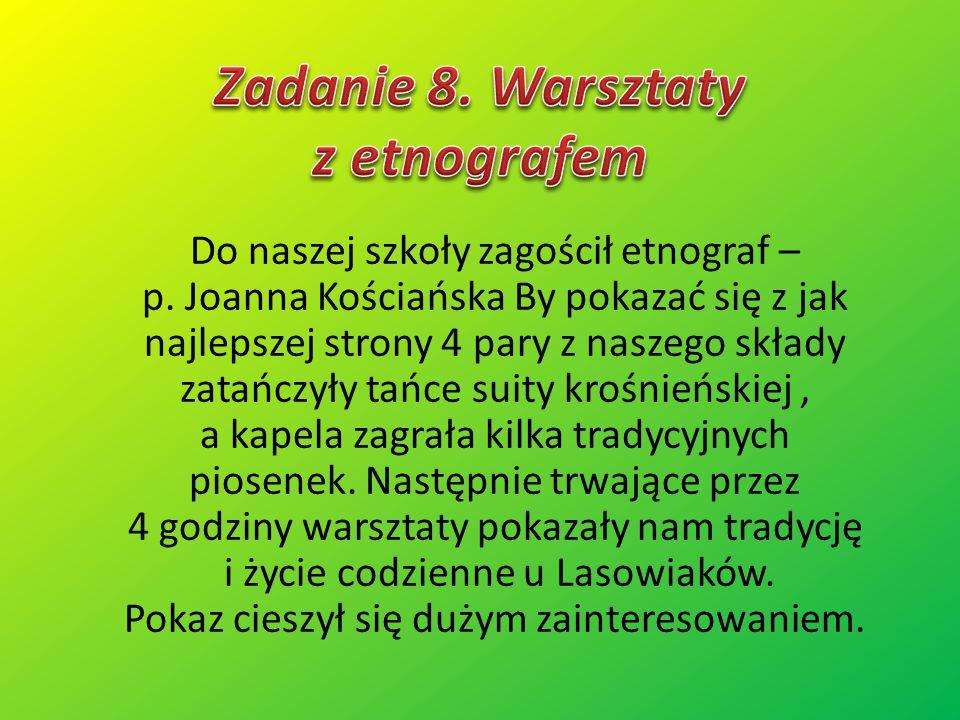 Do naszej szkoły zagościł etnograf – p. Joanna Kościańska By pokazać się z jak najlepszej strony 4 pary z naszego składy zatańczyły tańce suity krośni
