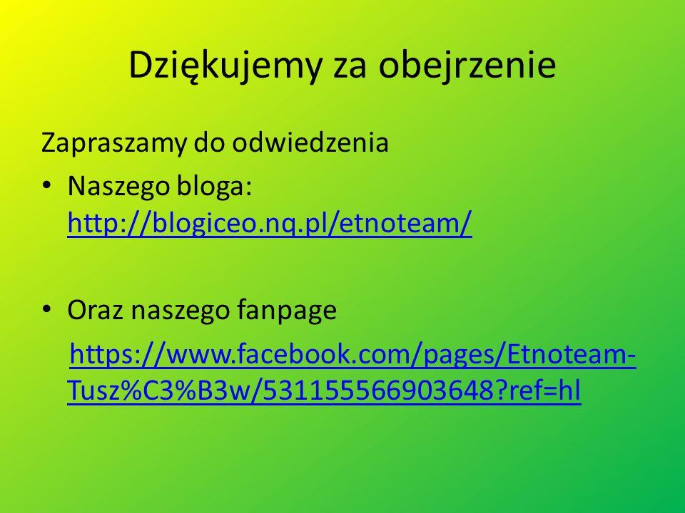 Dziękujemy za obejrzenie Zapraszamy do odwiedzenia Naszego bloga: http://blogiceo.nq.pl/etnoteam/ http://blogiceo.nq.pl/etnoteam/ Oraz naszego fanpage