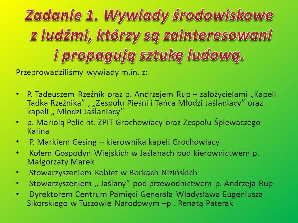 """Przeprowadziliśmy wywiady m.in. z: P. Tadeuszem Rzeźnik oraz p. Andrzejem Rup – założycielami """"Kapeli Tadka Rzeźnika"""", """"Zespołu Pieśni i Tańca Młodzi"""
