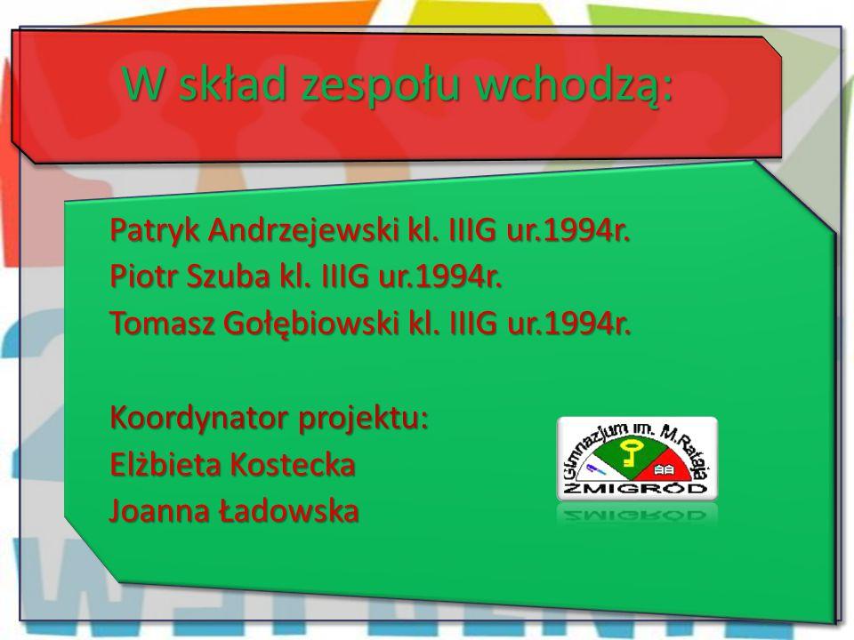 W skład zespołu wchodzą: Patryk Andrzejewski kl. IIIG ur.1994r. Piotr Szuba kl. IIIG ur.1994r. Tomasz Gołębiowski kl. IIIG ur.1994r. Koordynator proje