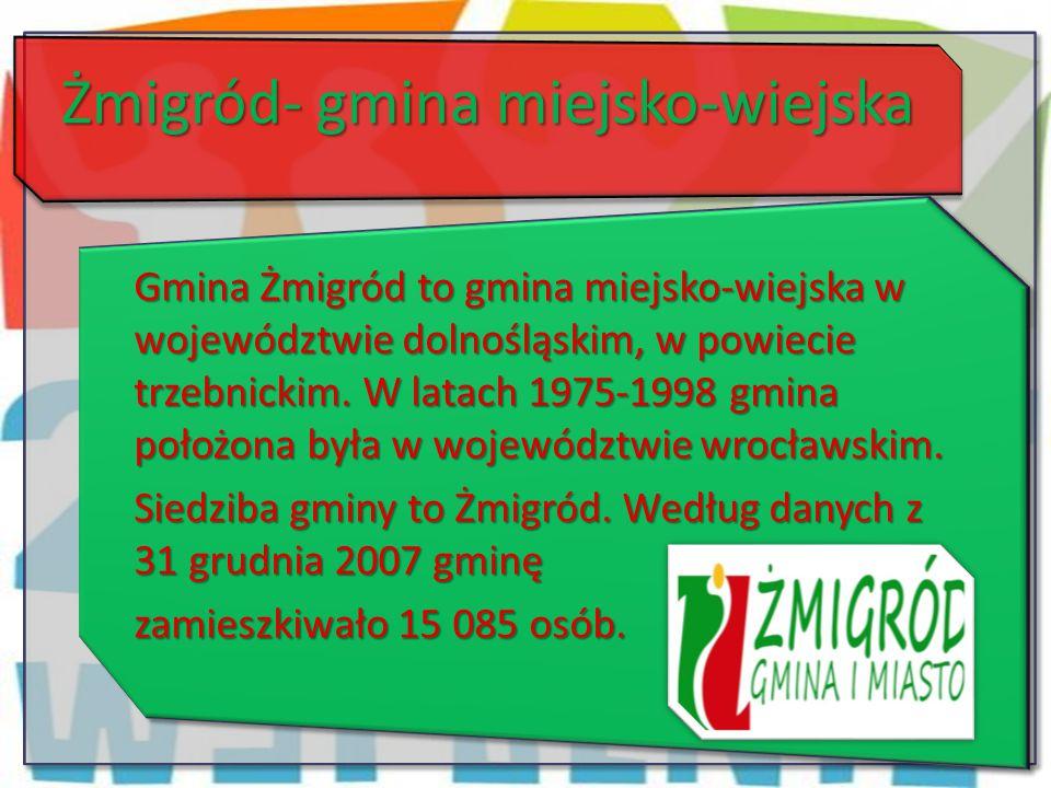 Żmigród- gmina miejsko-wiejska Gmina Żmigród to gmina miejsko-wiejska w województwie dolnośląskim, w powiecie trzebnickim. W latach 1975-1998 gmina po