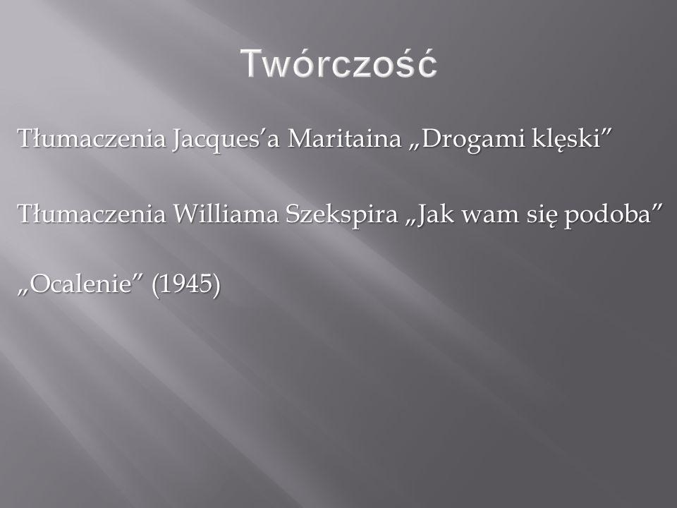 """Tłumaczenia Jacques'a Maritaina """"Drogami klęski"""" Tłumaczenia Williama Szekspira """"Jak wam się podoba"""" """"Ocalenie"""" (1945)"""