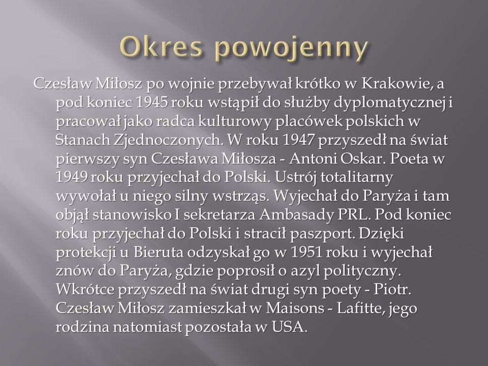 Czesław Miłosz po wojnie przebywał krótko w Krakowie, a pod koniec 1945 roku wstąpił do służby dyplomatycznej i pracował jako radca kulturowy placówek