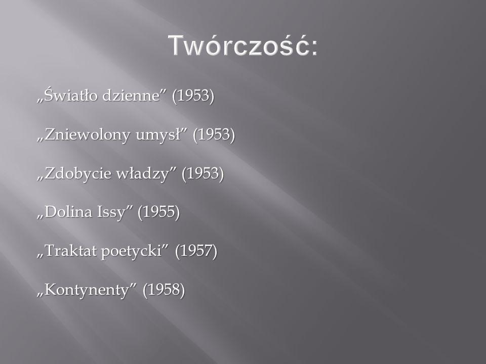 """""""Światło dzienne"""" (1953) """"Zniewolony umysł"""" (1953) """"Zdobycie władzy"""" (1953) """"Dolina Issy"""" (1955) """"Traktat poetycki"""" (1957) """"Kontynenty"""" (1958)"""