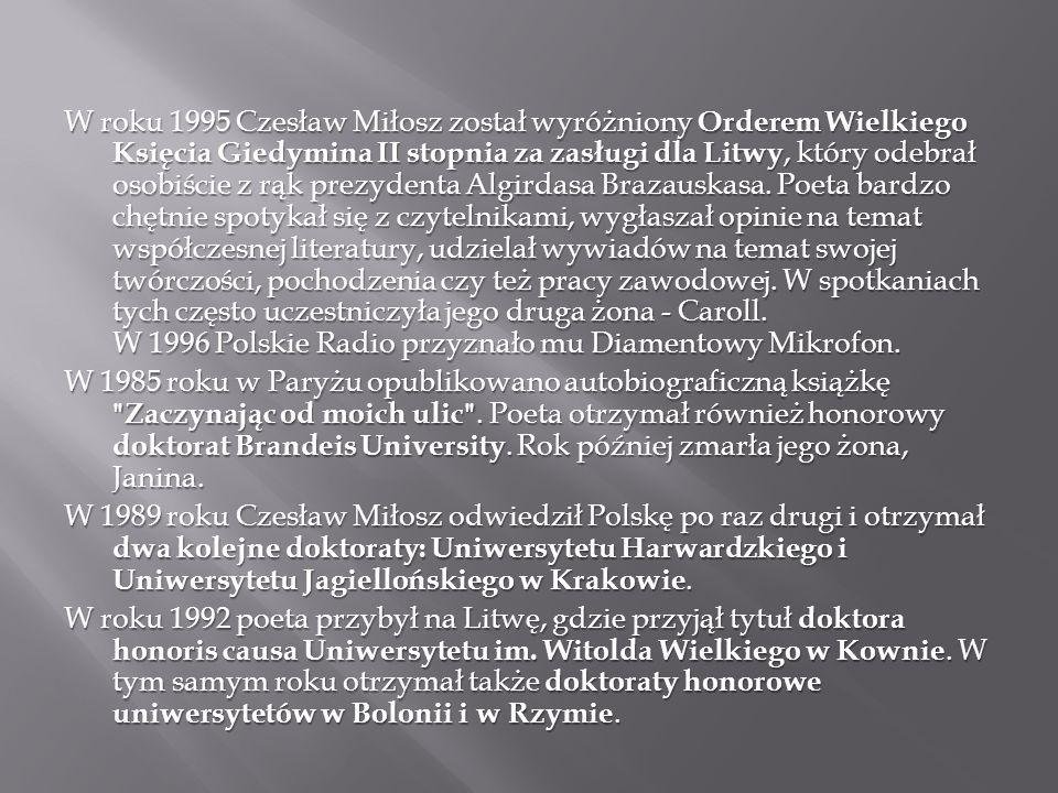 W roku 1995 Czesław Miłosz został wyróżniony Orderem Wielkiego Księcia Giedymina II stopnia za zasługi dla Litwy, który odebrał osobiście z rąk prezyd