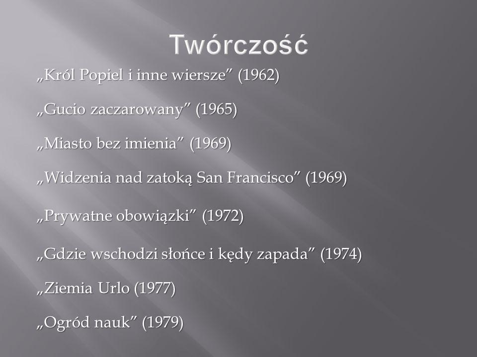 """""""Król Popiel i inne wiersze"""" (1962) """"Gucio zaczarowany"""" (1965) """"Miasto bez imienia"""" (1969) """"Widzenia nad zatoką San Francisco"""" (1969) """"Prywatne obowią"""