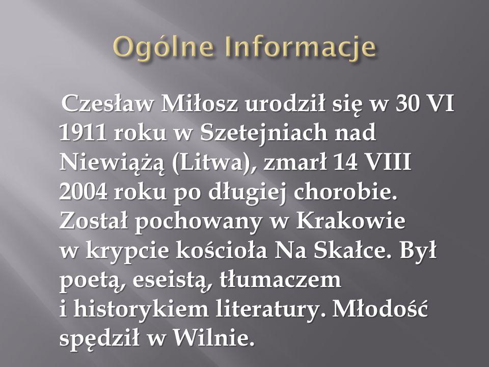 Czesław Miłosz urodził się w 30 VI 1911 roku w Szetejniach nad Niewiążą (Litwa), zmarł 14 VIII 2004 roku po długiej chorobie. Został pochowany w Krako