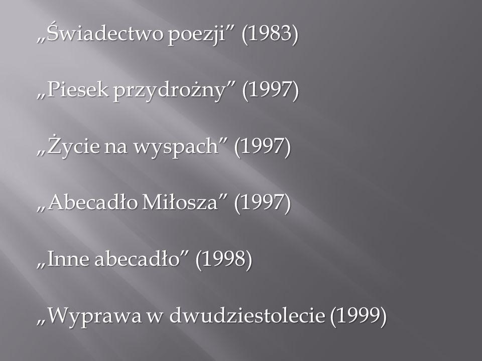 """""""Świadectwo poezji"""" (1983) """"Piesek przydrożny"""" (1997) """"Życie na wyspach"""" (1997) """"Abecadło Miłosza"""" (1997) """"Inne abecadło"""" (1998) """"Wyprawa w dwudziesto"""