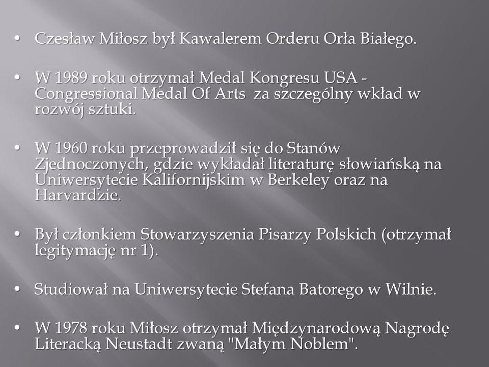 Czesław Miłosz był Kawalerem Orderu Orła Białego.Czesław Miłosz był Kawalerem Orderu Orła Białego. W 1989 roku otrzymał Medal Kongresu USA - Congressi