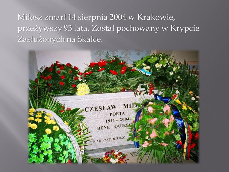 Miłosz zmarł 14 sierpnia 2004 w Krakowie, przeżywszy 93 lata. Został pochowany w Krypcie Zasłużonych na Skałce Zasłużonych na Skałce.