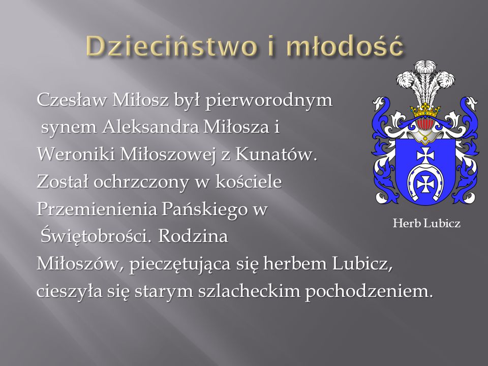 Czesław Miłosz był pierworodnym synem Aleksandra Miłosza i synem Aleksandra Miłosza i Weroniki Miłoszowej z Kunatów. Został ochrzczony w kościele Prze