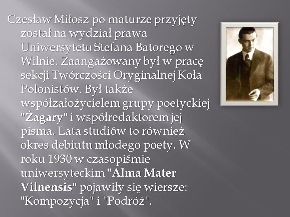 Czesław Miłosz po maturze przyjęty został na wydział prawa Uniwersytetu Stefana Batorego w Wilnie. Zaangażowany był w pracę sekcji Twórczości Oryginal