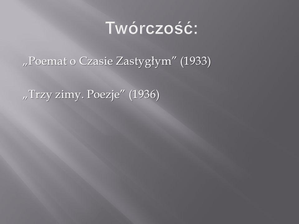 """""""Poemat o Czasie Zastygłym"""" (1933) """"Trzy zimy. Poezje"""" (1936)"""
