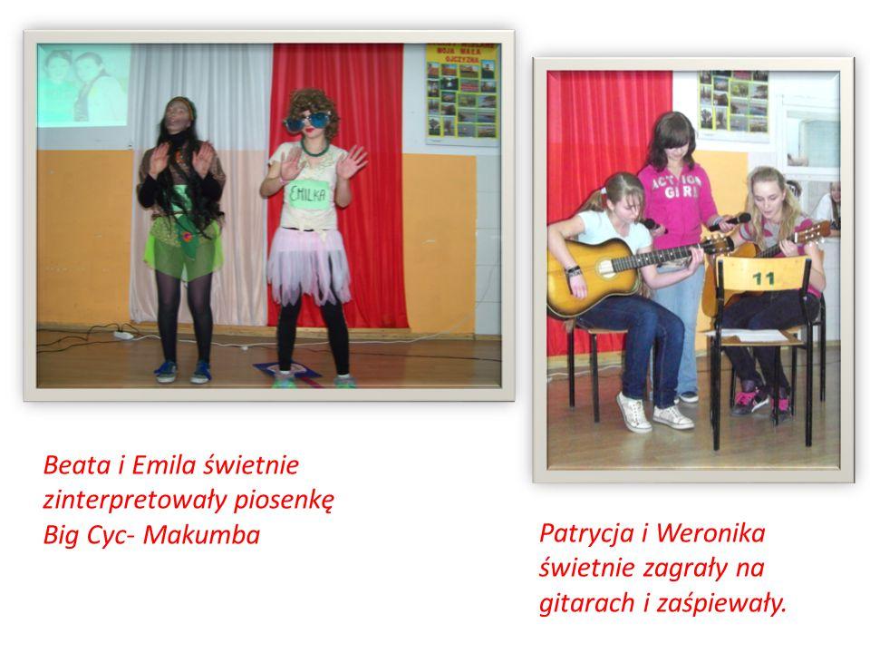 Beata i Emila świetnie zinterpretowały piosenkę Big Cyc- Makumba Patrycja i Weronika świetnie zagrały na gitarach i zaśpiewały.