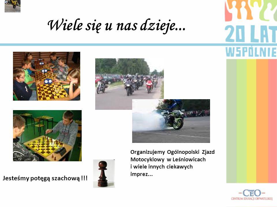 Wiele się u nas dzieje... Jesteśmy potęgą szachową !!! Organizujemy Ogólnopolski Zjazd Motocyklowy w Leśniowicach i wiele innych ciekawych imprez...
