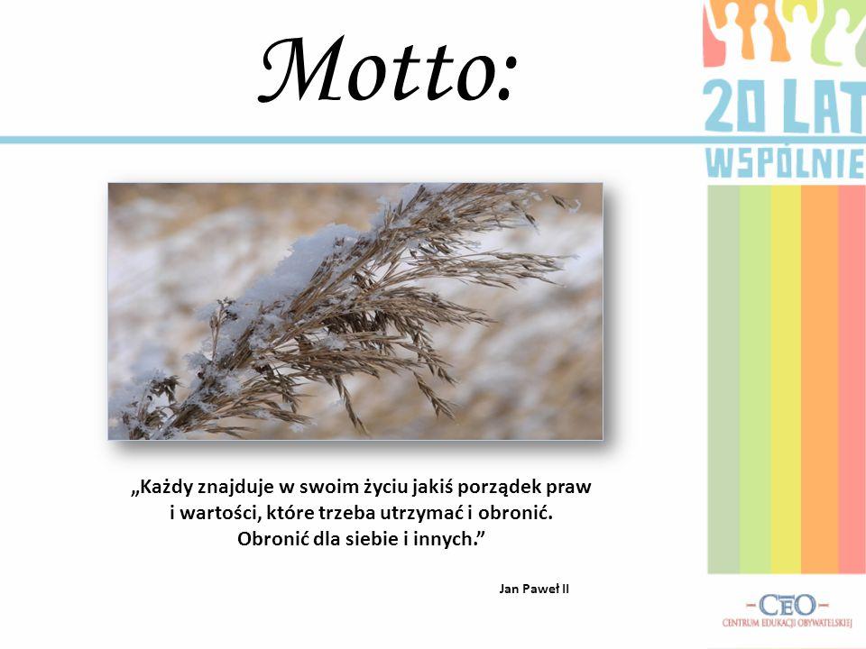 """""""Każdy znajduje w swoim życiu jakiś porządek praw i wartości, które trzeba utrzymać i obronić. Obronić dla siebie i innych."""" Jan Paweł II Motto:"""
