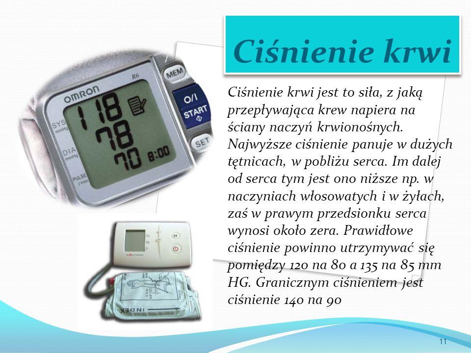 Ciśnienie krwi Ciśnienie krwi jest to siła, z jaką przepływająca krew napiera na ściany naczyń krwionośnych. Najwyższe ciśnienie panuje w dużych tętni