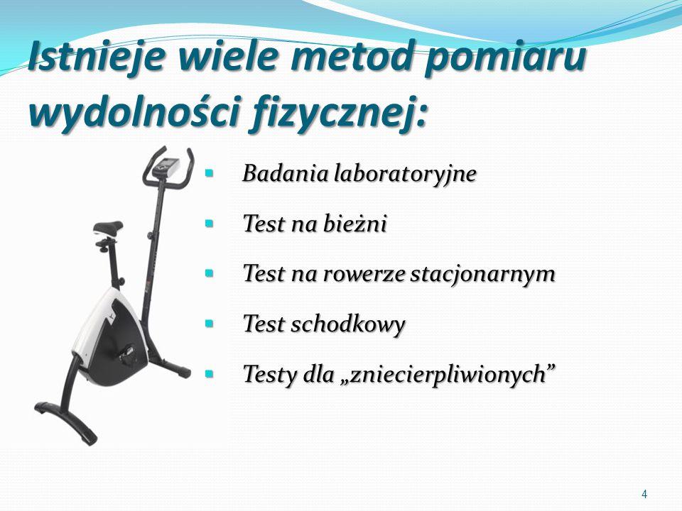 Istnieje wiele metod pomiaru wydolności fizycznej:  Badania laboratoryjne  Test na bieżni  Test na rowerze stacjonarnym  Test schodkowy  Testy dl