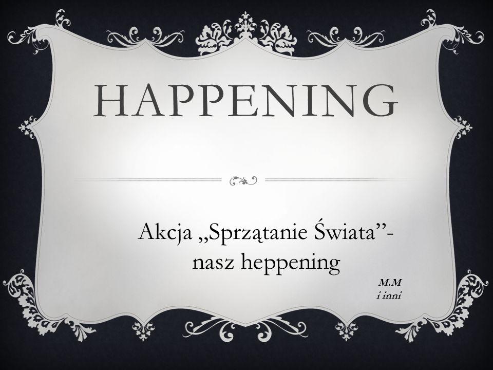 """HAPPENING Akcja """"Sprzątanie Świata""""- nasz heppening M.M i inni"""