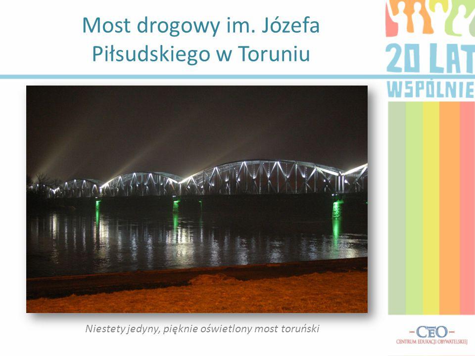 Most drogowy im. Józefa Piłsudskiego w Toruniu Niestety jedyny, pięknie oświetlony most toruński