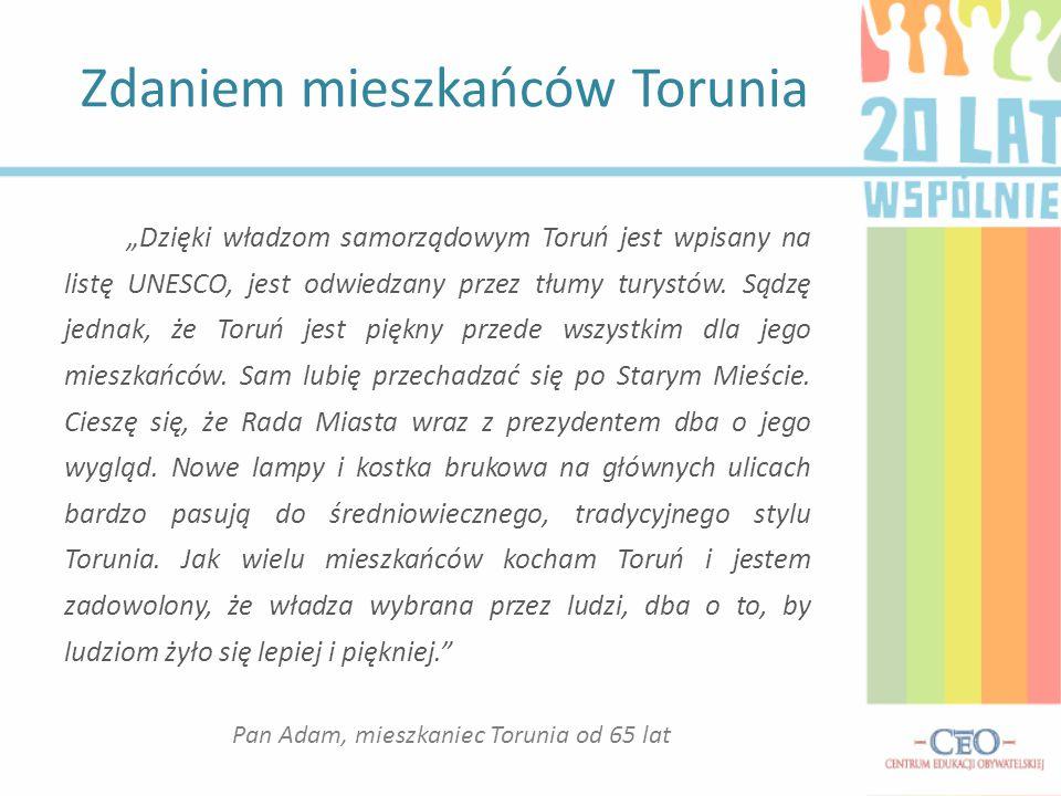 """""""Dzięki władzom samorządowym Toruń jest wpisany na listę UNESCO, jest odwiedzany przez tłumy turystów. Sądzę jednak, że Toruń jest piękny przede wszys"""