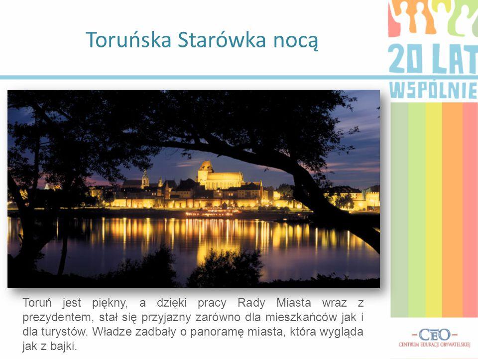 Toruńska Starówka nocą Toruń jest piękny, a dzięki pracy Rady Miasta wraz z prezydentem, stał się przyjazny zarówno dla mieszkańców jak i dla turystów
