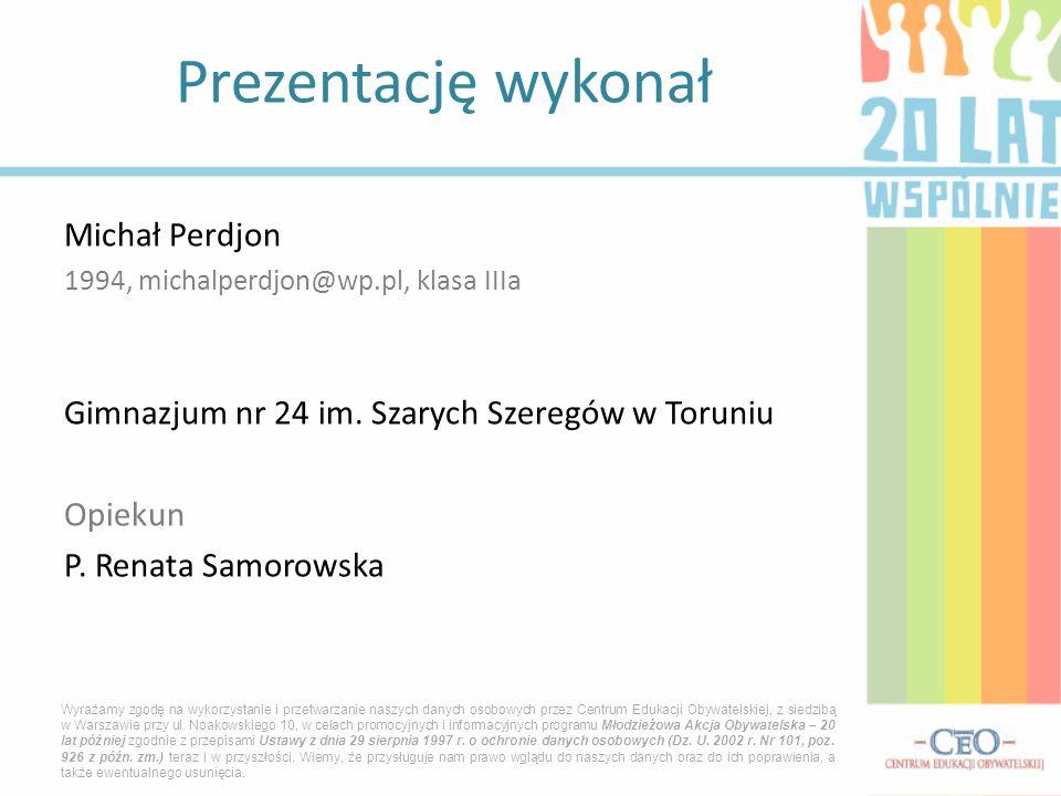 Michał Perdjon 1994, michalperdjon@wp.pl, klasa IIIa Gimnazjum nr 24 im.