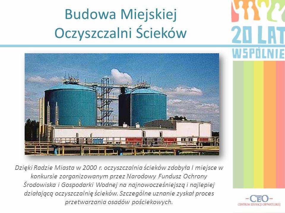 Budowa Miejskiej Oczyszczalni Ścieków Dzięki Radzie Miasta w 2000 r. oczyszczalnia ścieków zdobyła I miejsce w konkursie zorganizowanym przez Narodowy