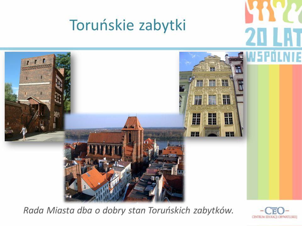 Toruńskie zabytki Rada Miasta dba o dobry stan Toruńskich zabytków.