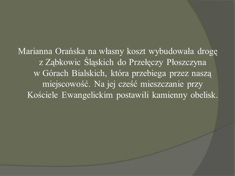 Marianna Orańska na własny koszt wybudowała drogę z Ząbkowic Śląskich do Przełęczy Płoszczyna w Górach Bialskich, która przebiega przez naszą miejscowość.