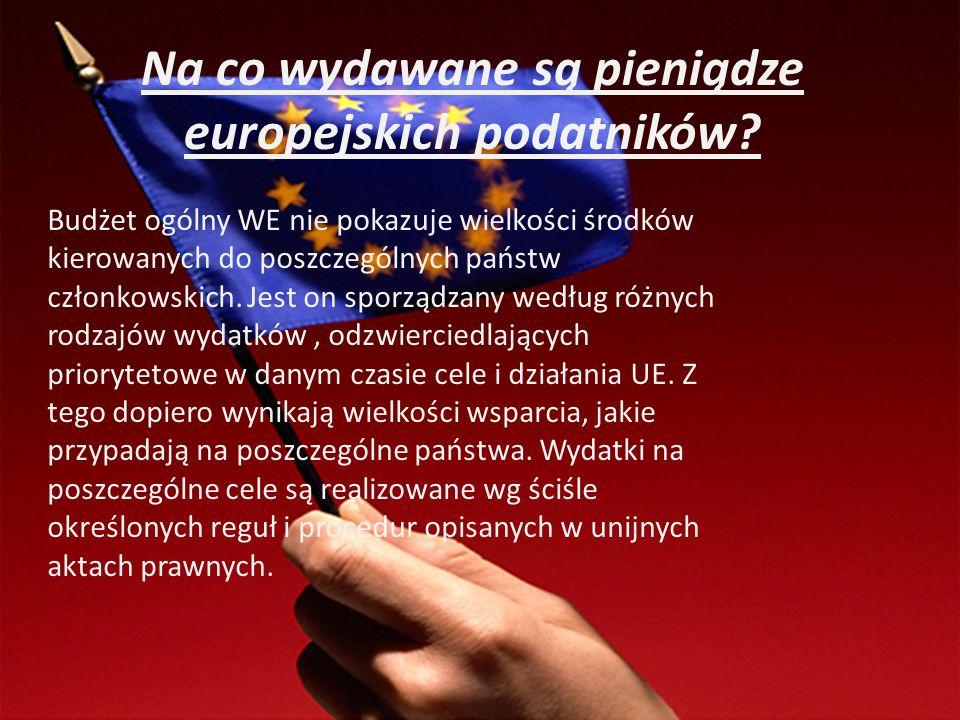 Na co wydawane są pieniądze europejskich podatników? Budżet ogólny WE nie pokazuje wielkości środków kierowanych do poszczególnych państw członkowskic