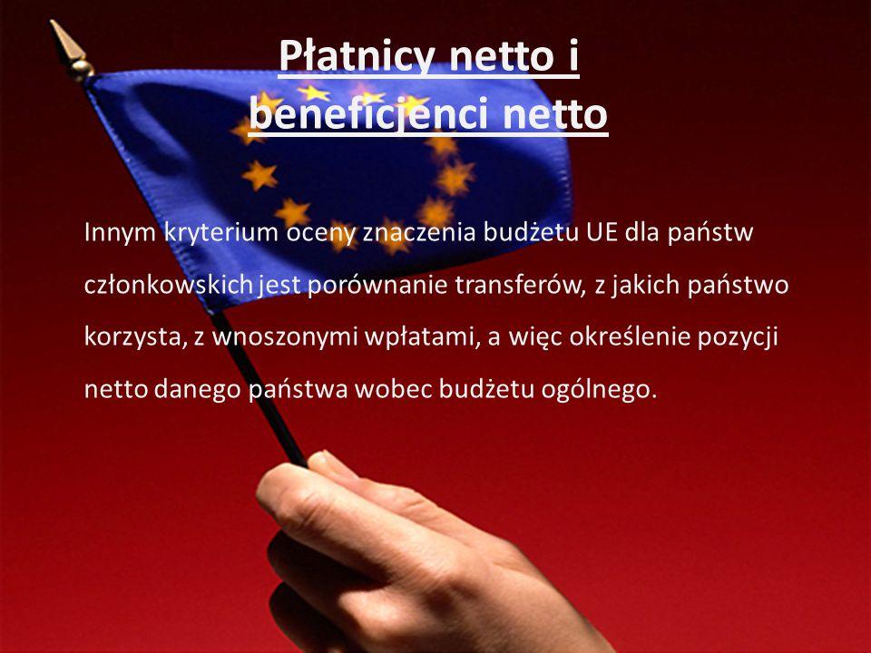 Płatnicy netto i beneficjenci netto Innym kryterium oceny znaczenia budżetu UE dla państw członkowskich jest porównanie transferów, z jakich państwo k