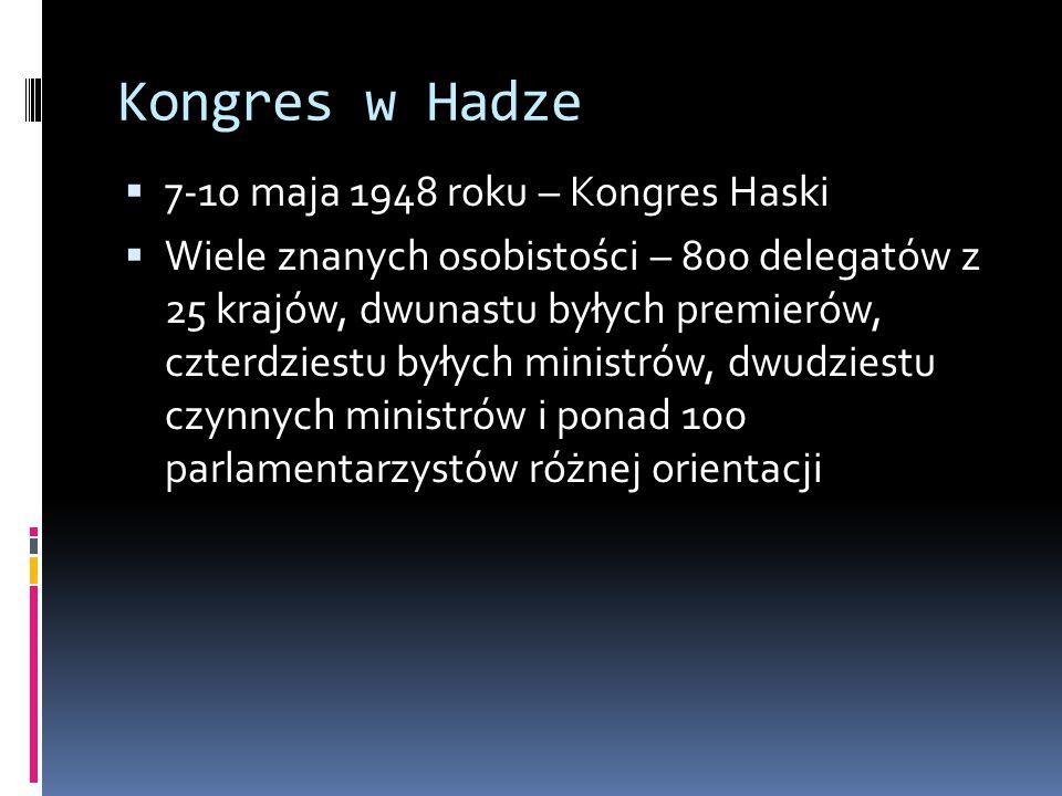 Kongres w Hadze  7-10 maja 1948 roku – Kongres Haski  Wiele znanych osobistości – 800 delegatów z 25 krajów, dwunastu byłych premierów, czterdziestu byłych ministrów, dwudziestu czynnych ministrów i ponad 100 parlamentarzystów różnej orientacji