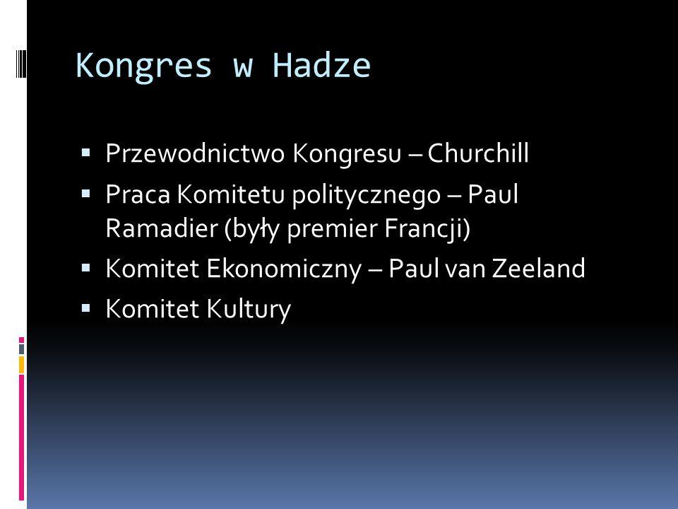 Kongres w Hadze  Przewodnictwo Kongresu – Churchill  Praca Komitetu politycznego – Paul Ramadier (były premier Francji)  Komitet Ekonomiczny – Paul van Zeeland  Komitet Kultury