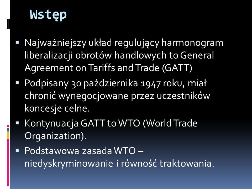 Najważniejszy układ regulujący harmonogram liberalizacji obrotów handlowych to General Agreement on Tariffs and Trade (GATT)  Podpisany 30 października 1947 roku, miał chronić wynegocjowane przez uczestników koncesje celne.