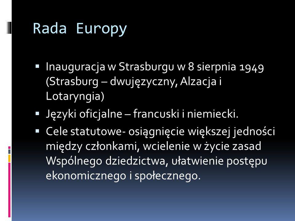 Rada Europy  Inauguracja w Strasburgu w 8 sierpnia 1949 (Strasburg – dwujęzyczny, Alzacja i Lotaryngia)  Języki oficjalne – francuski i niemiecki.