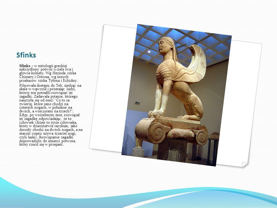 Sfinks Sfinks – w mitologii greckiej uskrzydlony potwór o ciele lwa i głowie kobiety.