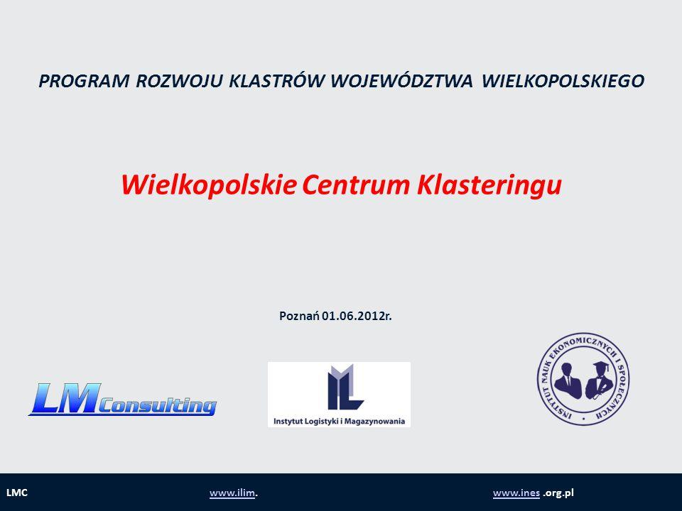 PROGRAM ROZWOJU KLASTRÓW WOJEWÓDZTWA WIELKOPOLSKIEGO Wielkopolskie Centrum Klasteringu LMC www.ilim.